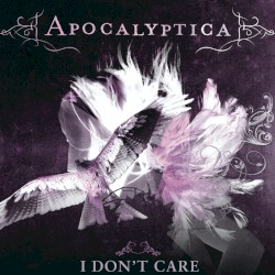 I Don't Care by Apocalyptica  feat.   Adam Gontier of Three Days Grace